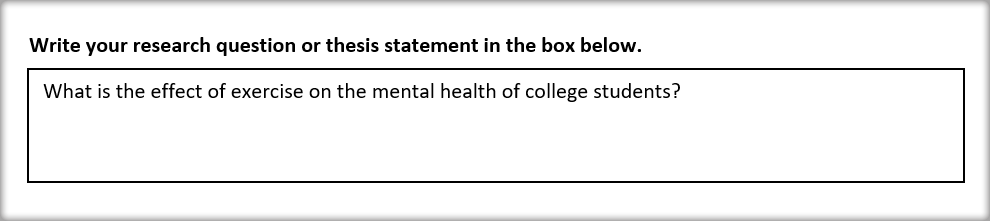 Sample research question or thesis statement: What is the effect of exercise on the mental health of college students?